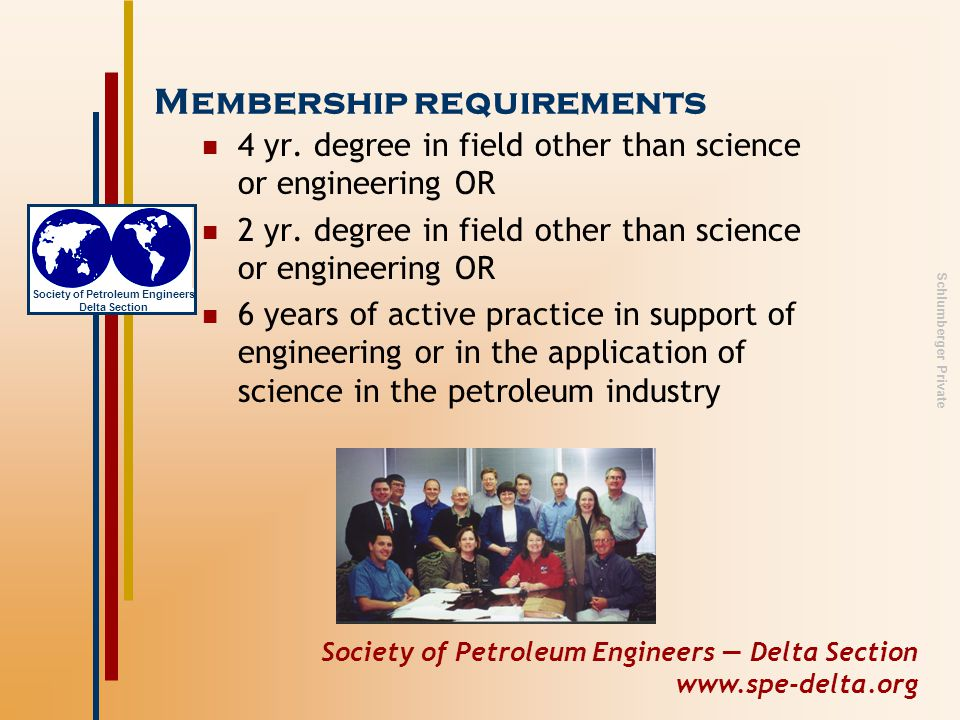 Society of Petroleum Engineers — Delta Section www.spe-delta.org Society of Petroleum Engineers Delta Section Schlumberger Private Membership requirements 4 yr.
