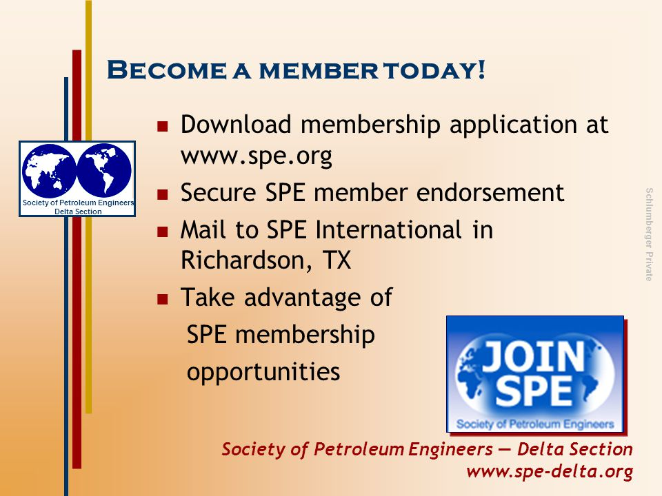 Society of Petroleum Engineers — Delta Section www.spe-delta.org Society of Petroleum Engineers Delta Section Schlumberger Private Become a member today.