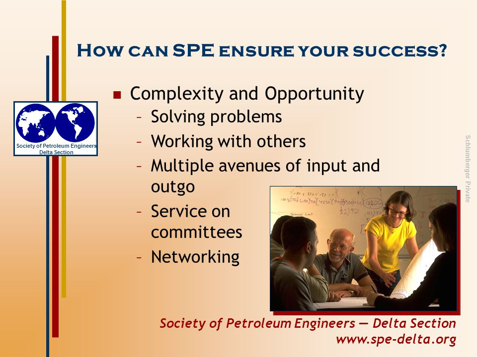 Society of Petroleum Engineers — Delta Section www.spe-delta.org Society of Petroleum Engineers Delta Section Schlumberger Private Visibility and Recognition How can SPE ensure your success.
