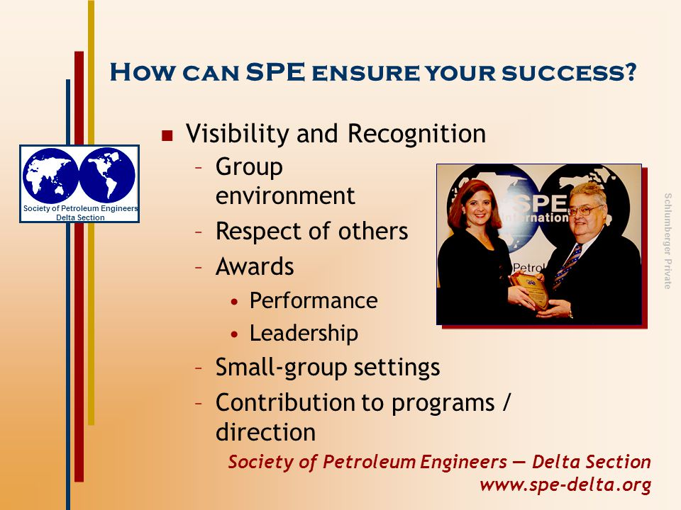Society of Petroleum Engineers — Delta Section www.spe-delta.org Society of Petroleum Engineers Delta Section Schlumberger Private Career Management Networking Web site Personal skills training Career development programs