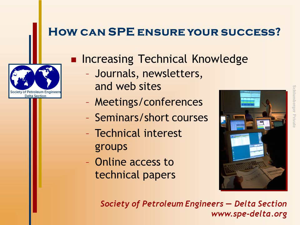 Society of Petroleum Engineers — Delta Section www.spe-delta.org Society of Petroleum Engineers Delta Section Schlumberger Private Confidence in a Bright Future How can SPE ensure your success.