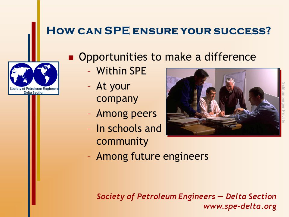 Society of Petroleum Engineers — Delta Section www.spe-delta.org Society of Petroleum Engineers Delta Section Schlumberger Private How can SPE ensure your success.