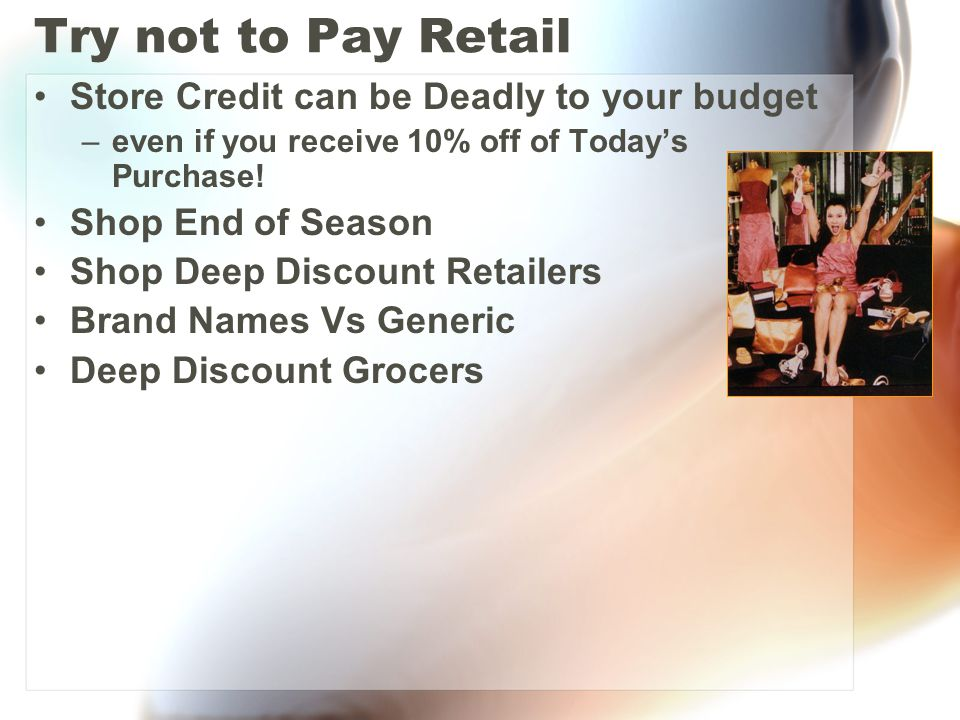 Try not to Pay Retail Store Credit can be Deadly to your budget –even if you receive 10% off of Today's Purchase! Shop End of Season Shop Deep Discoun