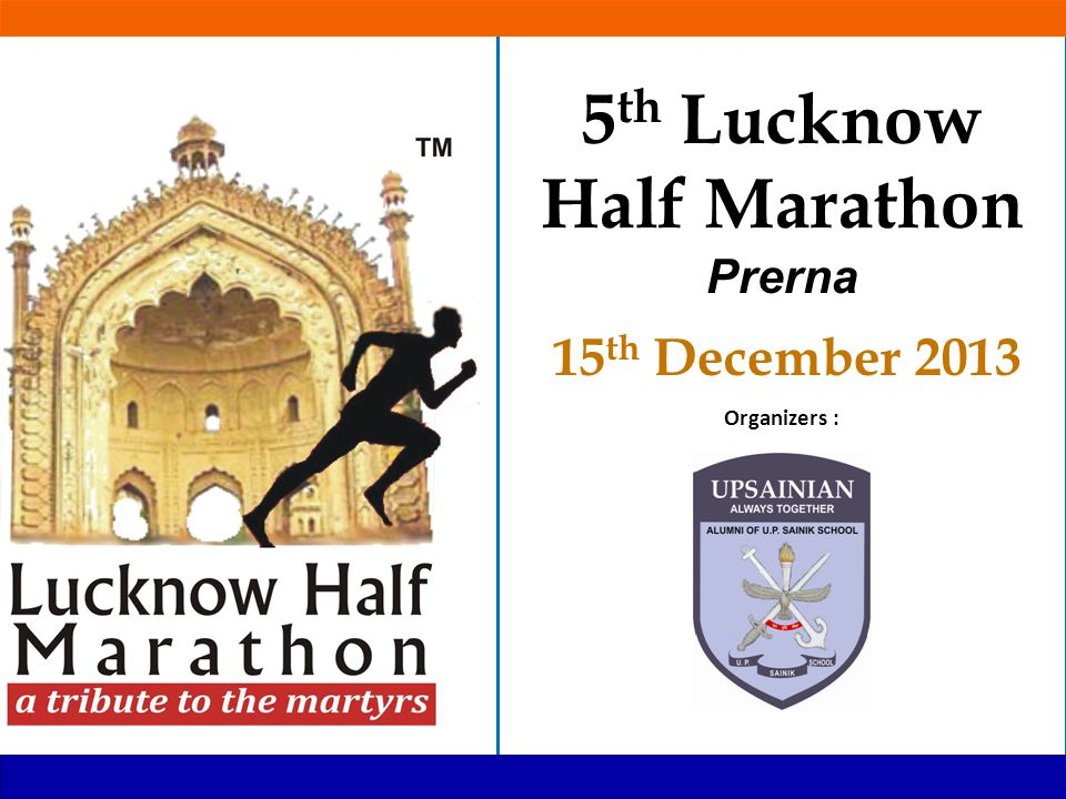ABOUT THE EVENT  UP Sainik School, Lucknow on the occasion of its celebration of Golden Jubilee Year gave city an Annual Prize Money event LUCKNOW HALF MARATHON organized by UPSAINIAN TRUST (Alumni of UP Sainik School) as a tribute to martyrs and Prerna for future generation.