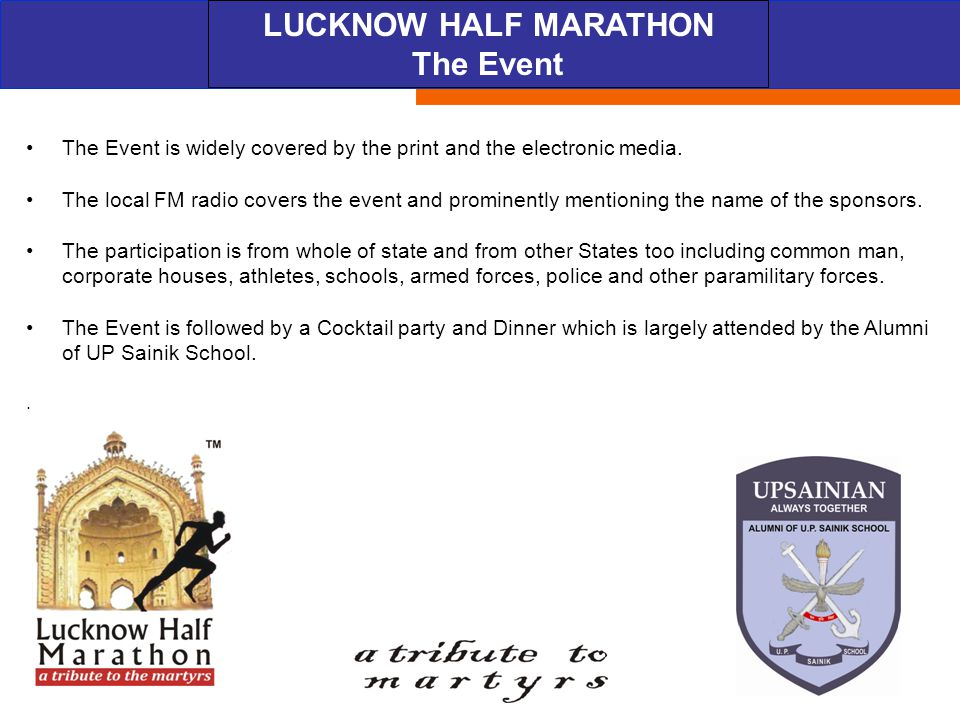ABOUT THE EVENT LUCKNOW HALF MARATHON The Event The Event is widely covered by the print and the electronic media. The local FM radio covers the event