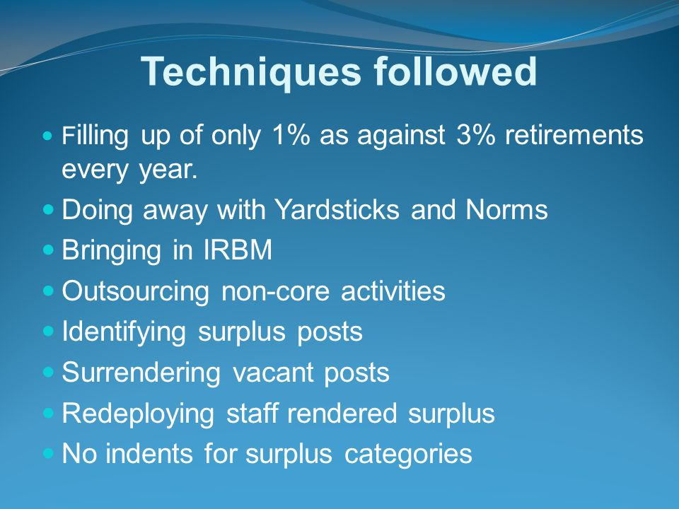 Techniques followed F illing up of only 1% as against 3% retirements every year.