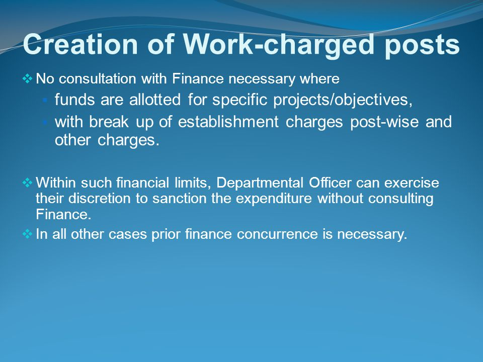 Creation of Work-charged posts  No consultation with Finance necessary where  funds are allotted for specific projects/objectives,  with break up of establishment charges post-wise and other charges.