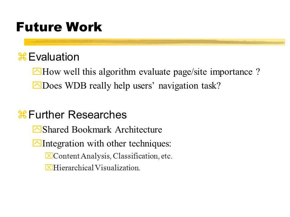 Future Work zEvaluation yHow well this algorithm evaluate page/site importance .