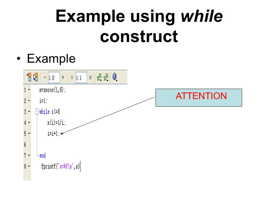 Example using while construct Example ATTENTION