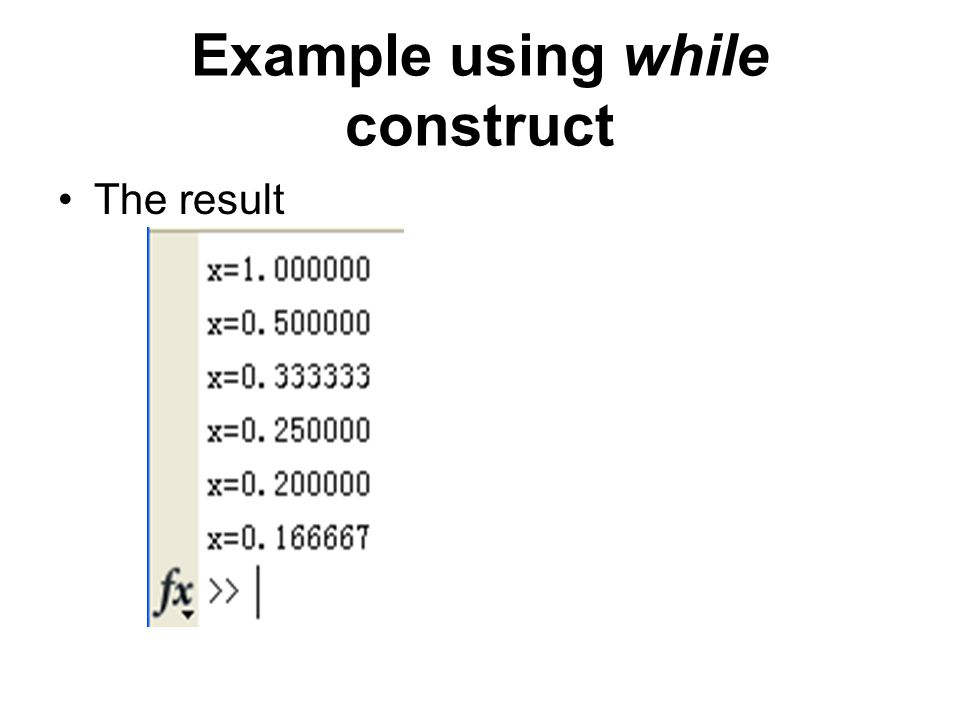 Example using while construct The result