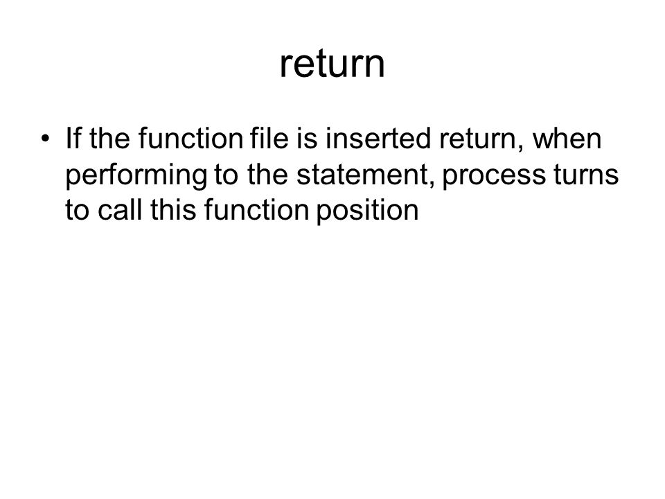 return If the function file is inserted return, when performing to the statement, process turns to call this function position