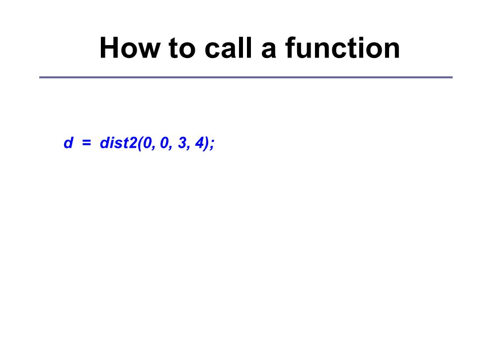 How to call a function d = dist2(0, 0, 3, 4);