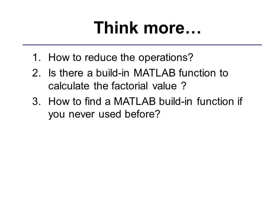 Think more… 1.How to reduce the operations.