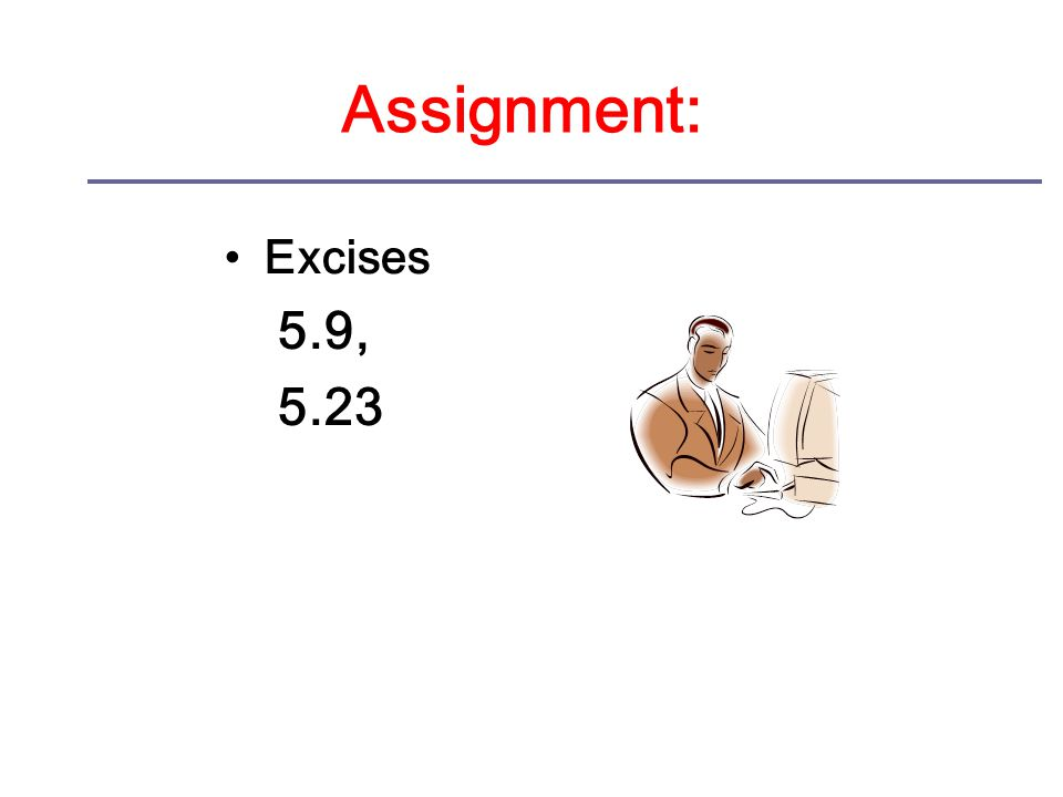 Assignment: Excises 5.9, 5.23
