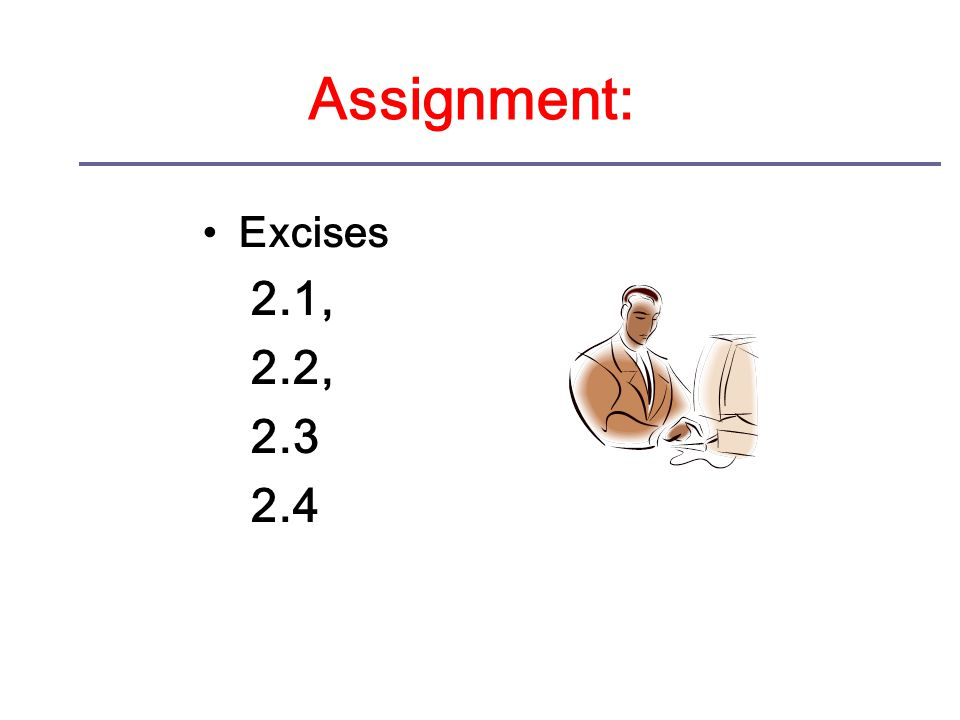 Assignment: Excises 2.1, 2.2, 2.3 2.4