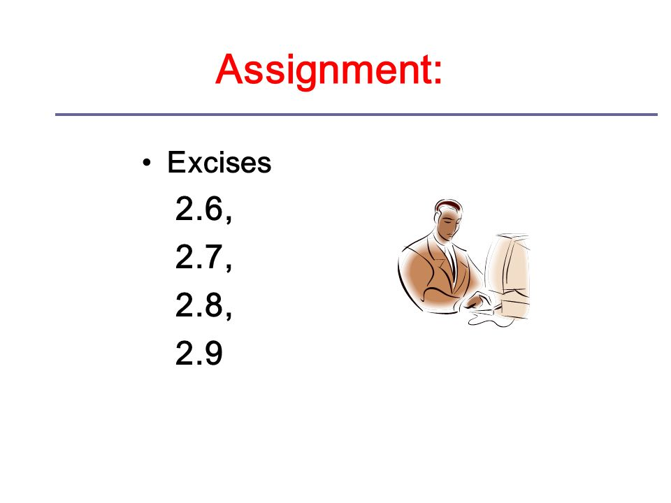 Assignment: Excises 2.6, 2.7, 2.8, 2.9