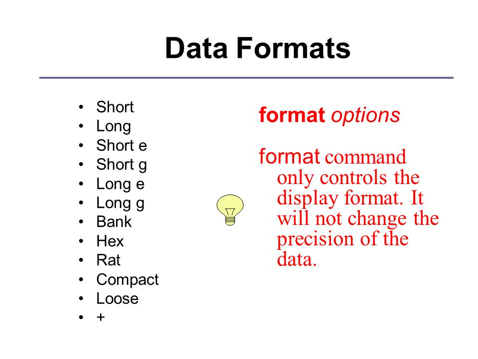 Data Formats Short Long Short e Short g Long e Long g Bank Hex Rat Compact Loose + format options format command only controls the display format.