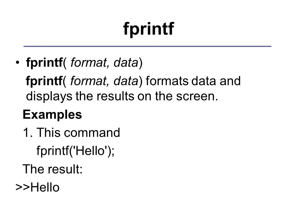 fprintf fprintf( format, data) fprintf( format, data) formats data and displays the results on the screen.