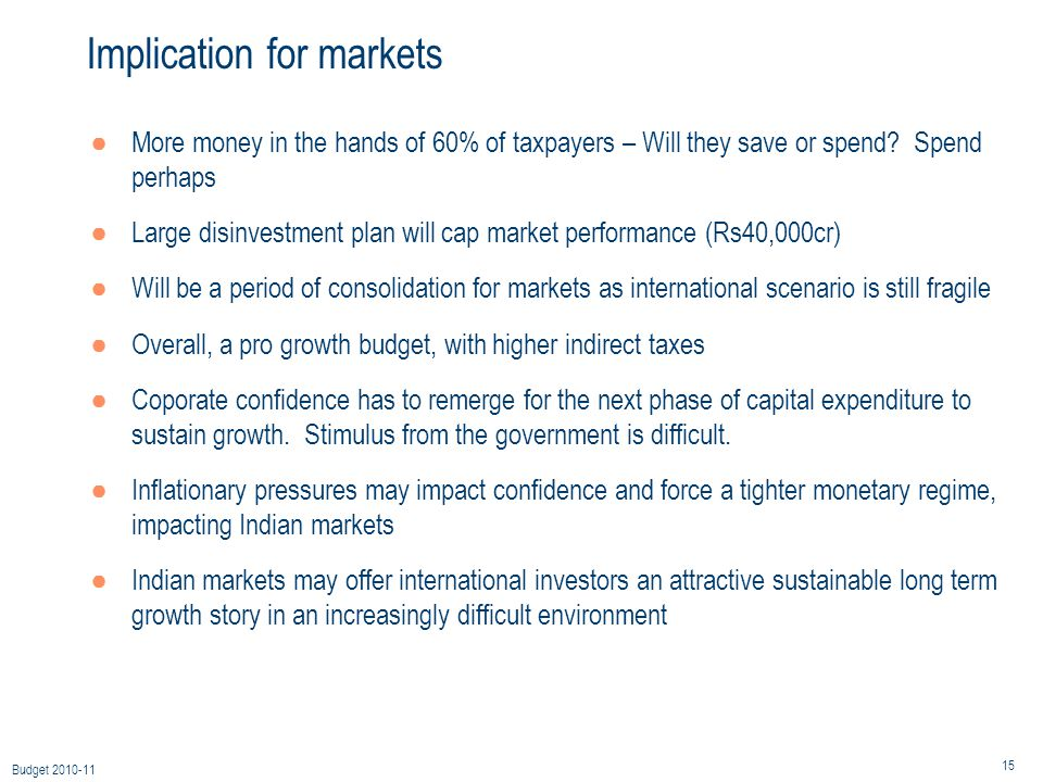 15 Budget 2010-11 Implication for markets ●More money in the hands of 60% of taxpayers – Will they save or spend.