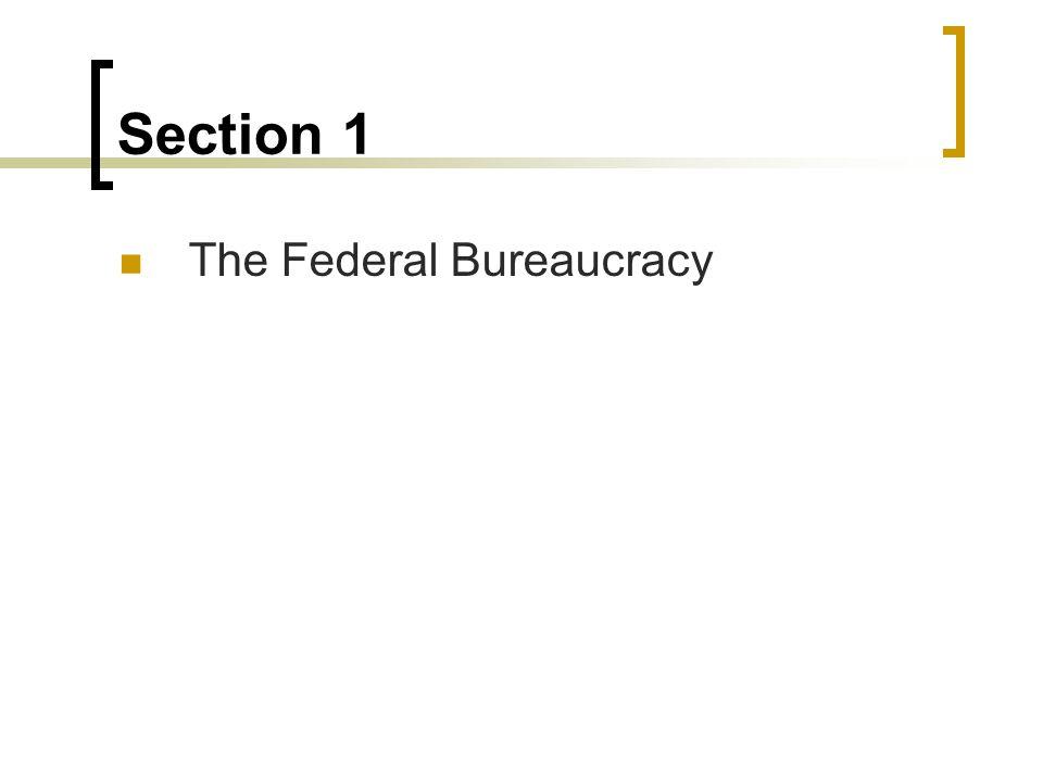 Section 1 The Federal Bureaucracy