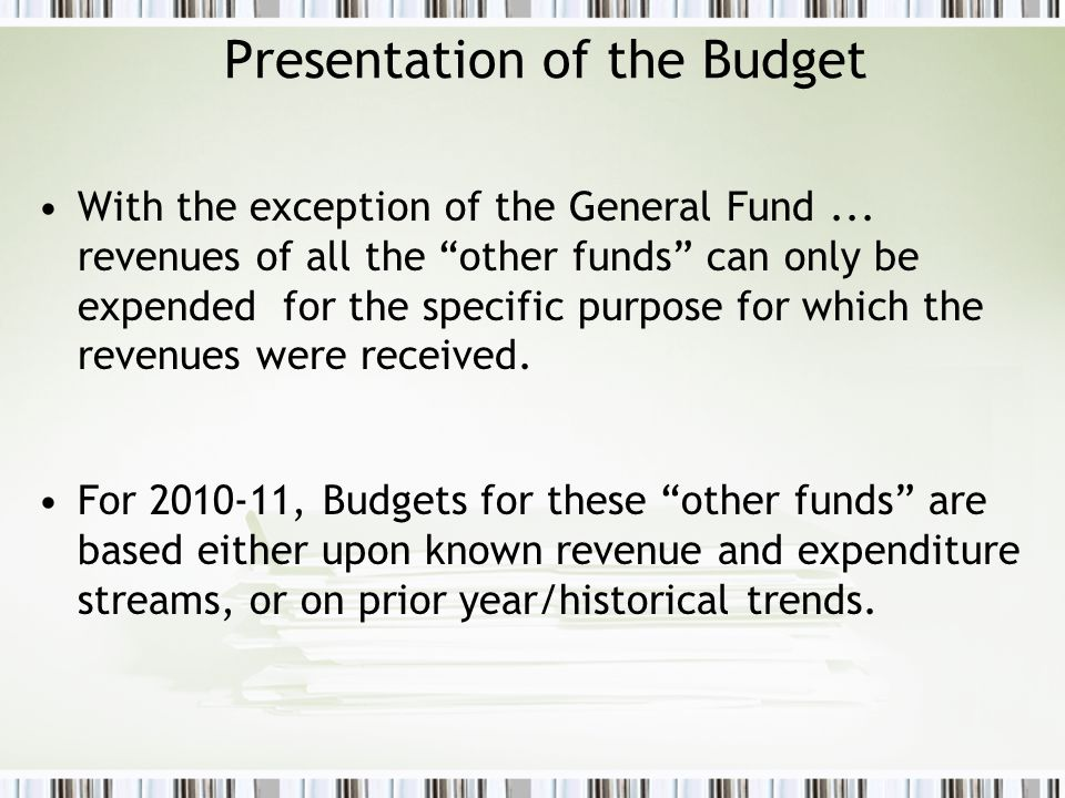 Presentation of the Budget With the exception of the General Fund...