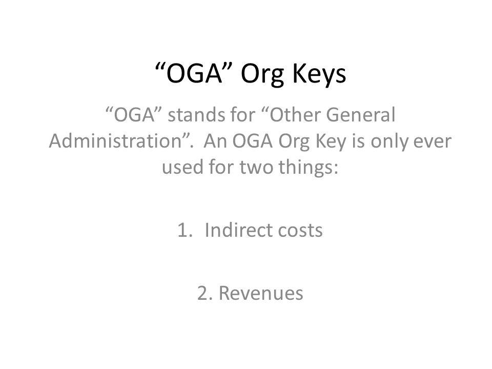 OGA Org Keys OGA stands for Other General Administration .