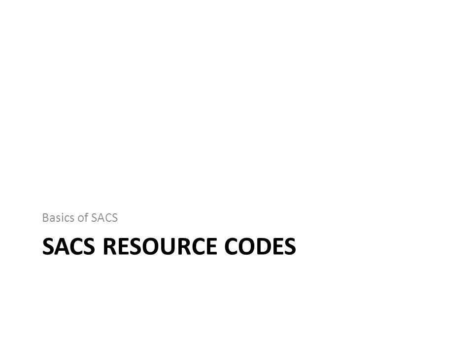 SACS RESOURCE CODES Basics of SACS