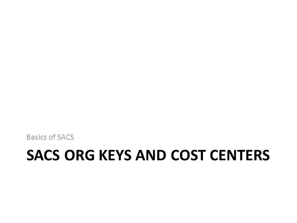 SACS ORG KEYS AND COST CENTERS Basics of SACS