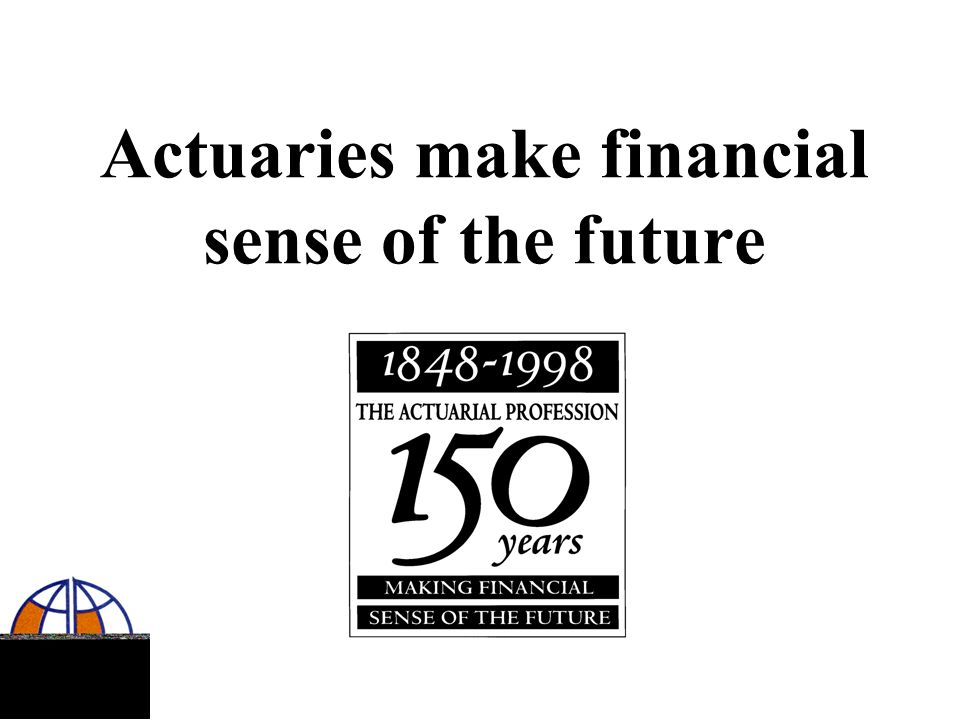 Actuaries make financial sense of the future