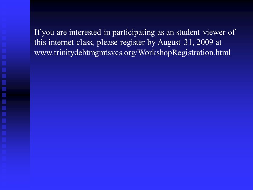 If you are interested in participating as an student viewer of this internet class, please register by August 31, 2009 at www.trinitydebtmgmtsvcs.org/