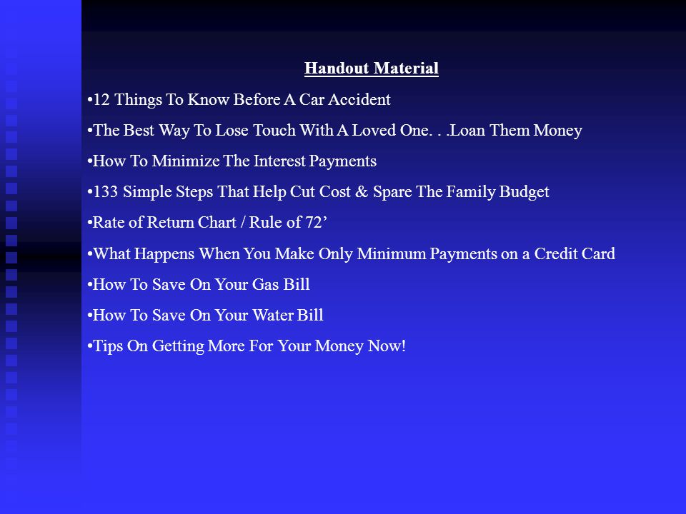 Handout Material 12 Things To Know Before A Car Accident The Best Way To Lose Touch With A Loved One...Loan Them Money How To Minimize The Interest Pa