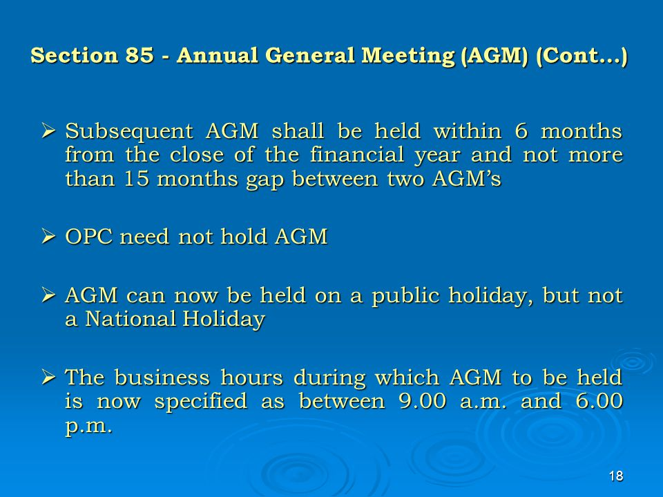 18 Section 85 - Annual General Meeting (AGM) (Cont…)  Subsequent AGM shall be held within 6 months from the close of the financial year and not more