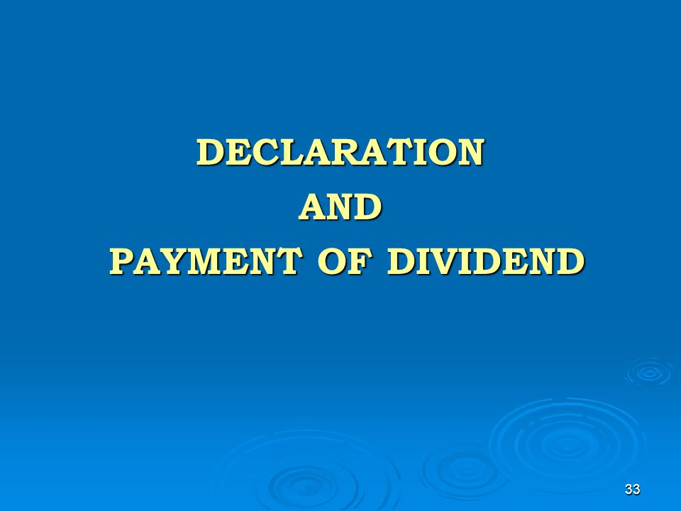 33 DECLARATIONAND PAYMENT OF DIVIDEND PAYMENT OF DIVIDEND