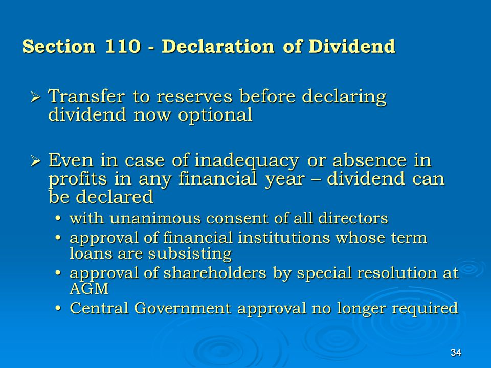 34 Section 110 - Declaration of Dividend  Transfer to reserves before declaring dividend now optional  Even in case of inadequacy or absence in prof