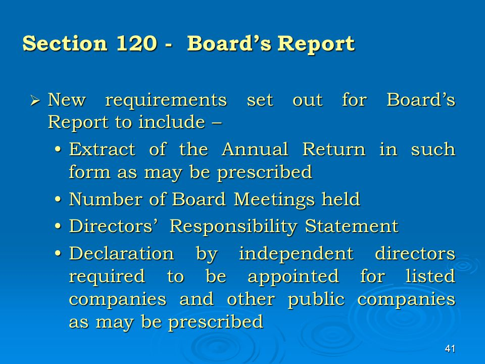 41 Section 120 - Board's Report  New requirements set out for Board's Report to include – Extract of the Annual Return in such form as may be prescri