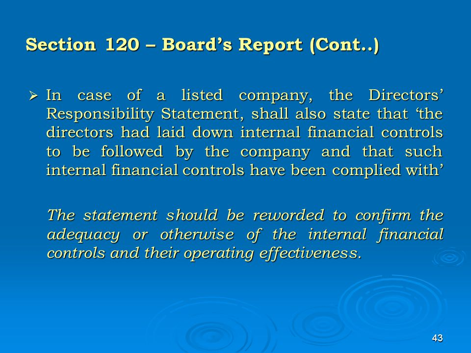 43 Section 120 – Board's Report (Cont..)  In case of a listed company, the Directors' Responsibility Statement, shall also state that 'the directors