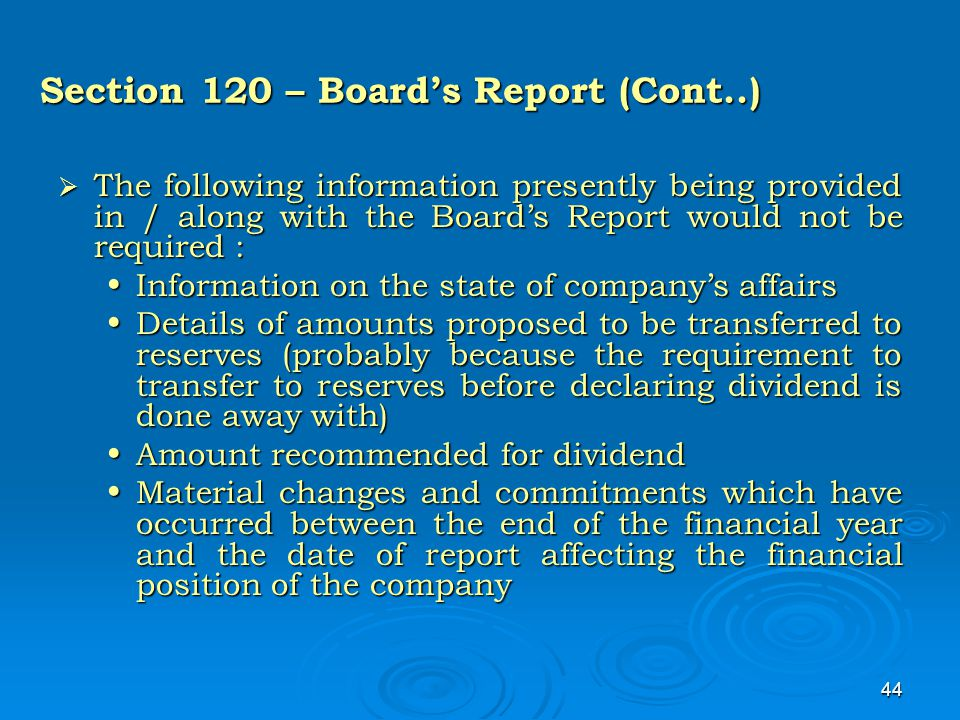 44 Section 120 – Board's Report (Cont..)  The following information presently being provided in / along with the Board's Report would not be required