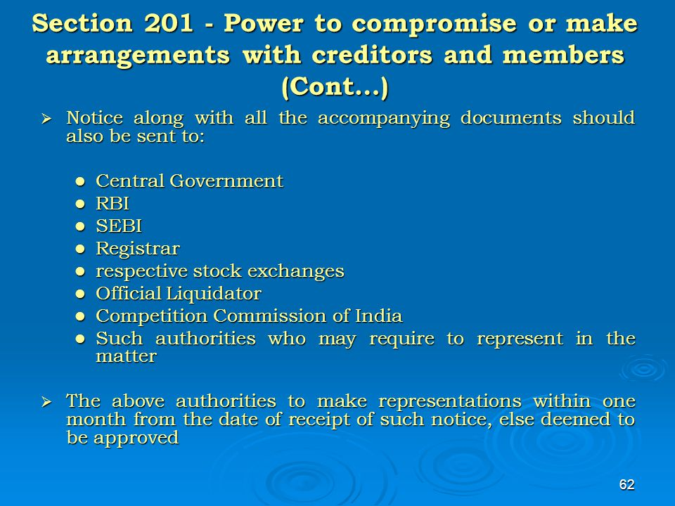 62 Section 201 - Power to compromise or make arrangements with creditors and members (Cont…)  Notice along with all the accompanying documents should