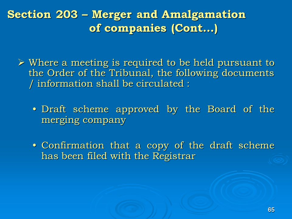 65 Section 203 – Merger and Amalgamation of companies (Cont…)  Where a meeting is required to be held pursuant to the Order of the Tribunal, the foll