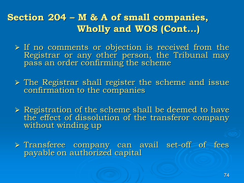 74 Section 204 – M & A of small companies, Wholly and WOS (Cont…)  If no comments or objection is received from the Registrar or any other person, th
