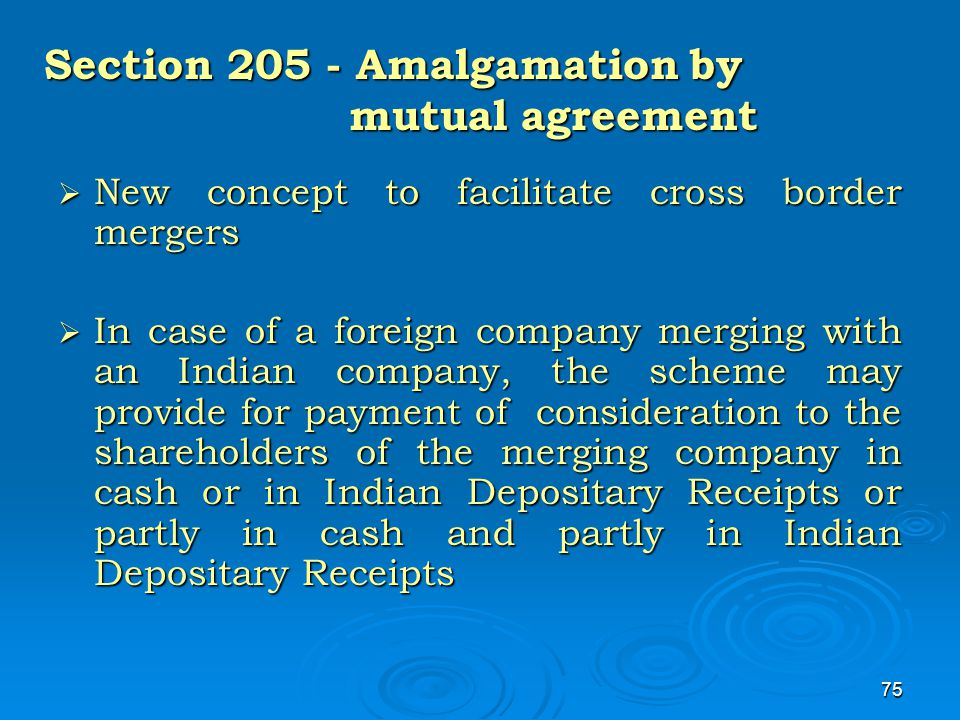 75 Section 205 - Amalgamation by mutual agreement  New concept to facilitate cross border mergers  In case of a foreign company merging with an Indi