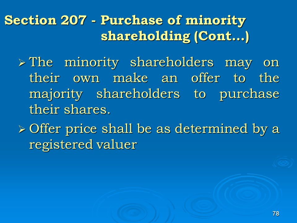 78 Section 207 - Purchase of minority shareholding (Cont…) Section 207 - Purchase of minority shareholding (Cont…)  The minority shareholders may on