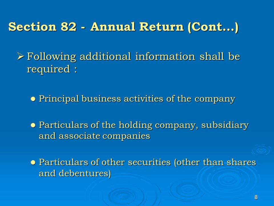 8 Section 82 -Annual Return (Cont…)  Following additional information shall be required : Principal business activities of the company Principal busi