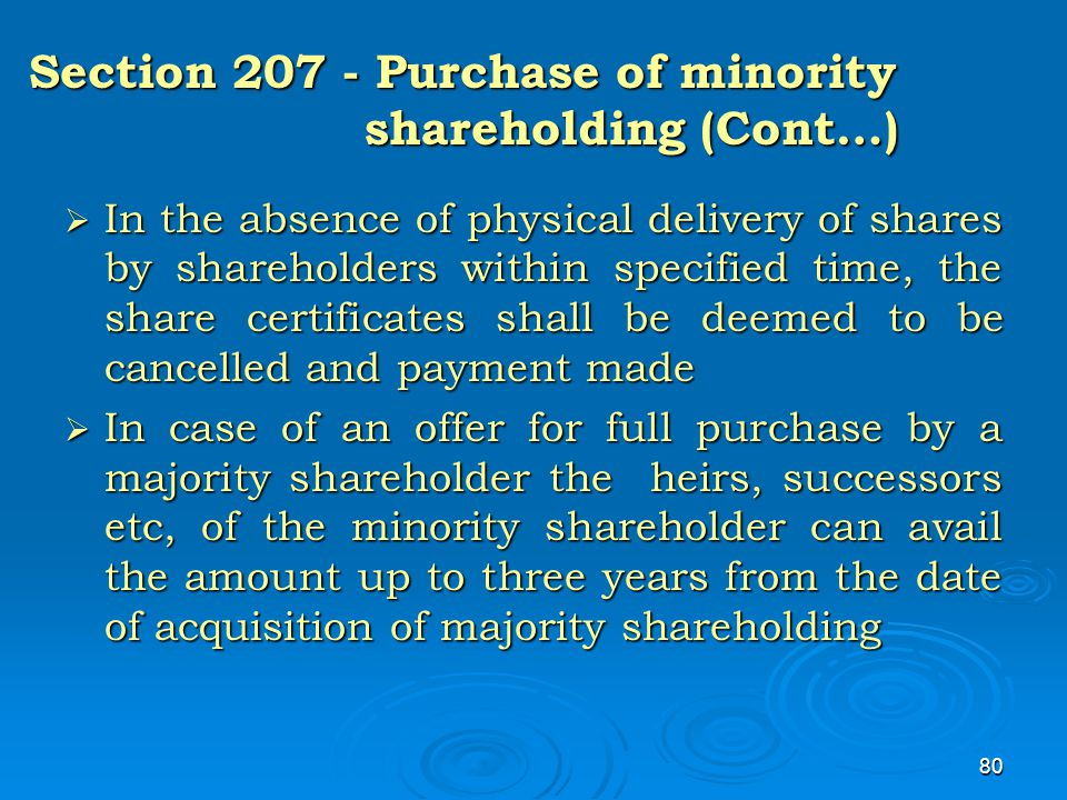 80 Section 207 - Purchase of minority shareholding (Cont…)  In the absence of physical delivery of shares by shareholders within specified time, the