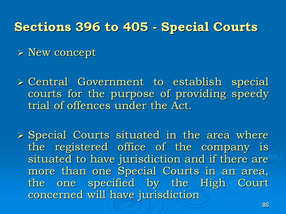 85 Sections 396 to 405 - Special Courts  New concept  Central Government to establish special courts for the purpose of providing speedy trial of of