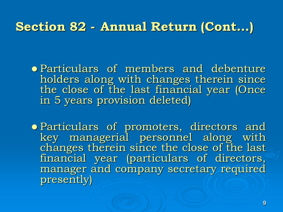 9 Section 82 -Annual Return (Cont…) Particulars of members and debenture holders along with changes therein since the close of the last financial year