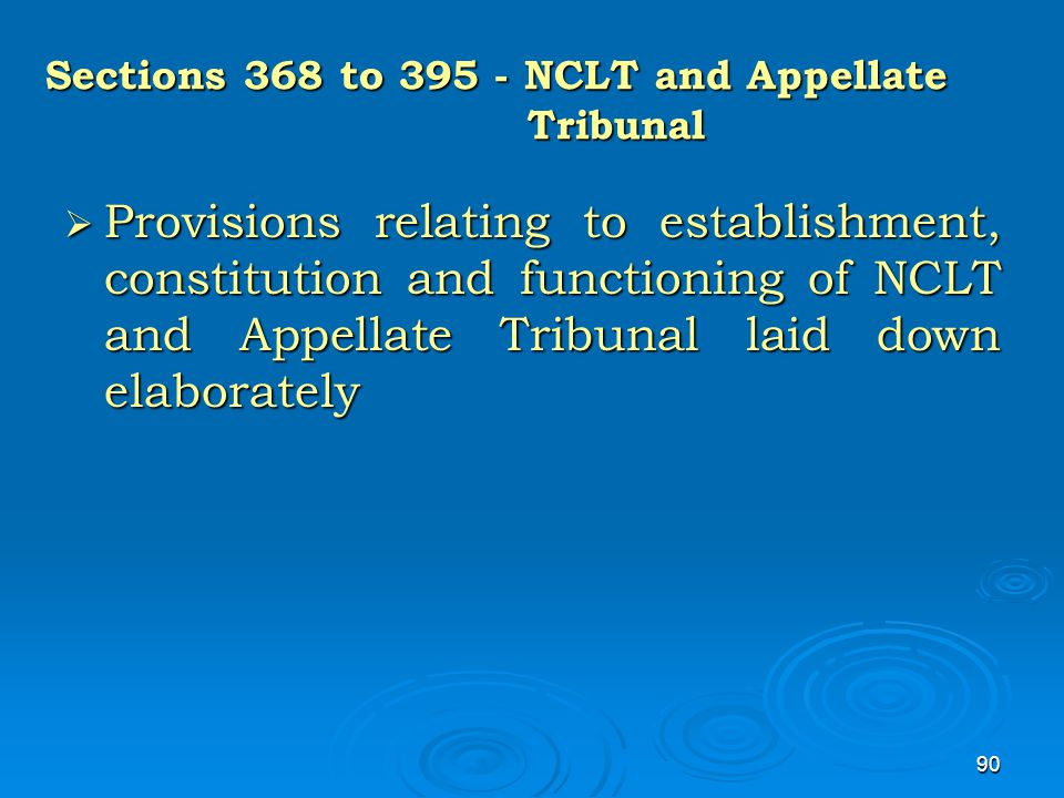 90 Sections 368 to 395 - NCLT and Appellate Tribunal  Provisions relating to establishment, constitution and functioning of NCLT and Appellate Tribun