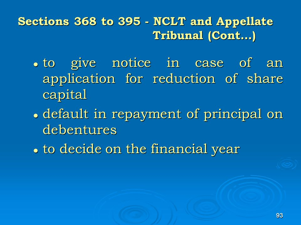 93 Sections 368 to 395 - NCLT and Appellate Tribunal (Cont…) to give notice in case of an application for reduction of share capital to give notice in