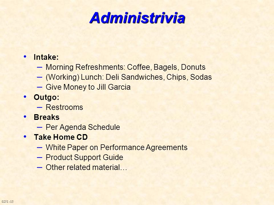 0251 -15Administrivia Intake: – Morning Refreshments: Coffee, Bagels, Donuts – (Working) Lunch: Deli Sandwiches, Chips, Sodas – Give Money to Jill Gar