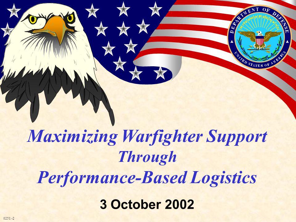 0251 -2 Maximizing Warfighter Support Through Performance-Based Logistics 3 October 2002